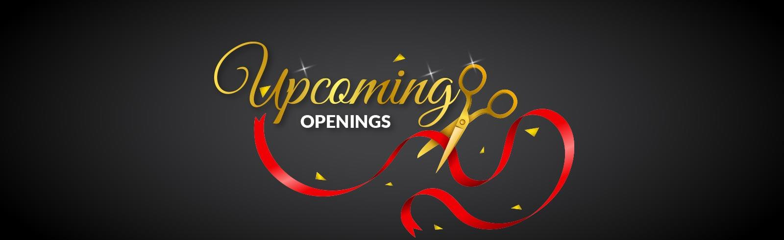 Upcoming Openings